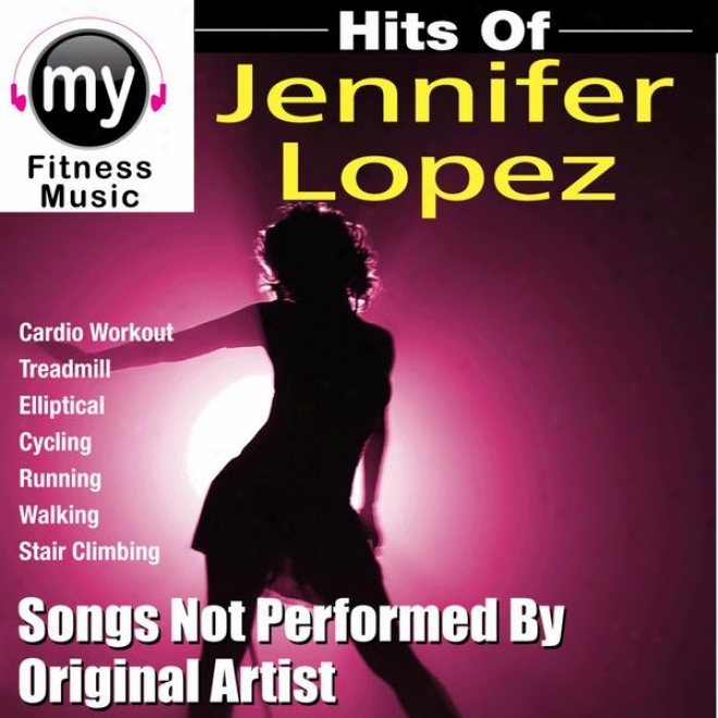Hits Of Jennifer Lopezz (non-stop Mix For Treadmill, Stair Climber, Elliptical, Cycling, Walking, Exercise)