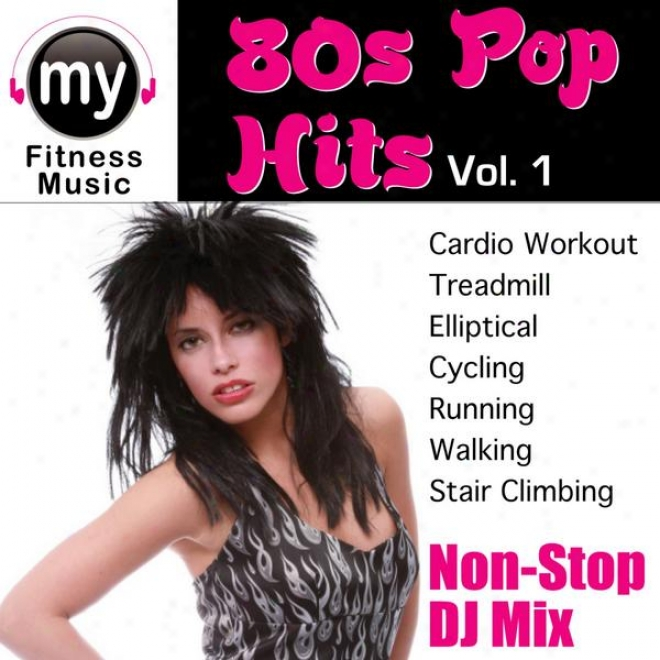 Hits Of The 80's Vol 1 (non-stop Mix For Walking, Jogging, Elliptical, Stair Climber, Treadmill, Biking, Exercise)