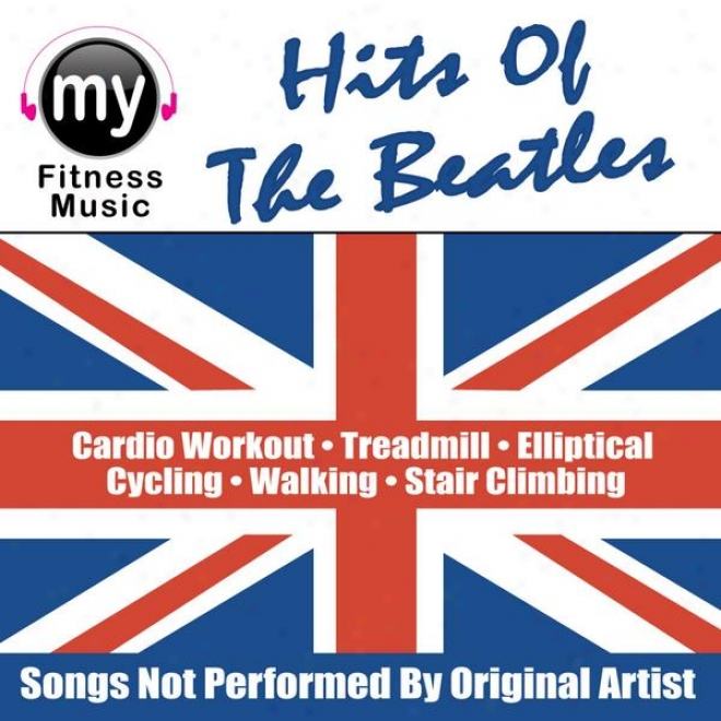 Hits Of The Beatles (non-stop Mlx In spite of Treadmill, Stair Climber, Elliptical, Cycling, Walking, Exercise)