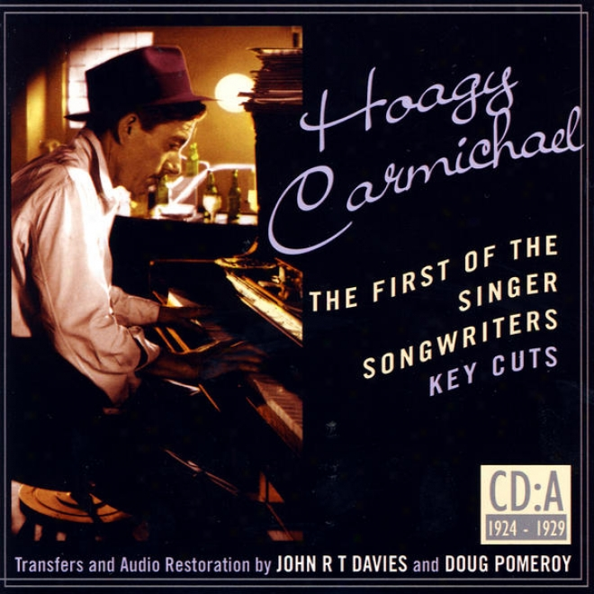Hoagy Carmichael- The First Of The Singer Songwriters- Key Cuts: Cd A- 1924-1929