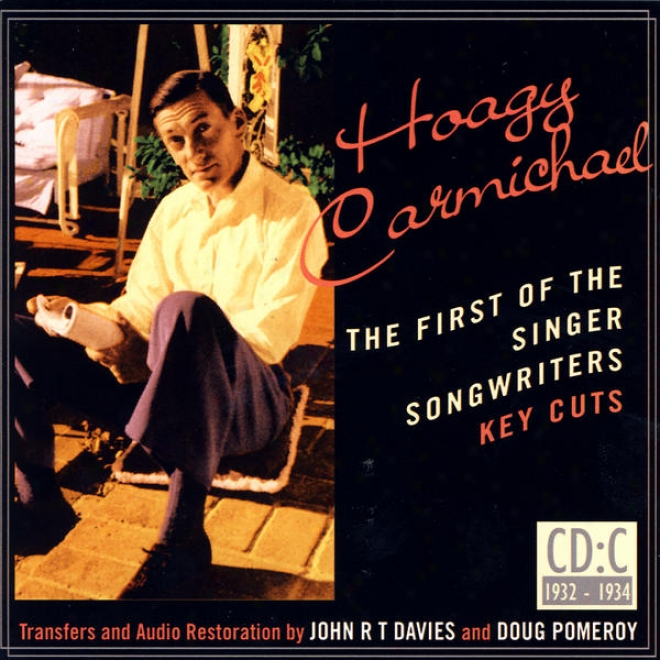 Hoagy Carmichael- The First Of The Singer Songwriters- Key Cuts: Cd C- 1932-1934