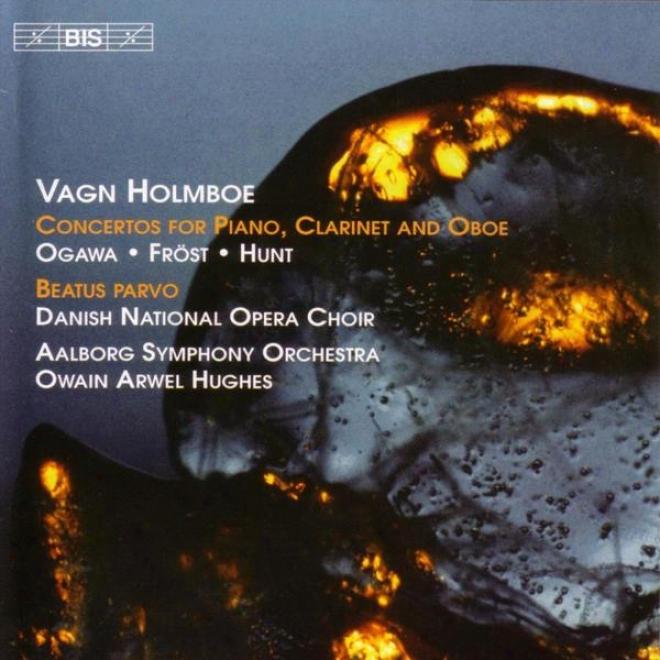 Holmboe: Piano Concerto No. 1, Op. 17 / Clarinet Concerto No. 3, Op. 21 / Beatus Parvo