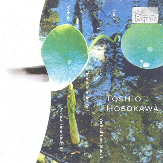 Hosokawa: Vertical Life Study I And Iii / Sen V / In Die Toefe Der Zeit / Melodia