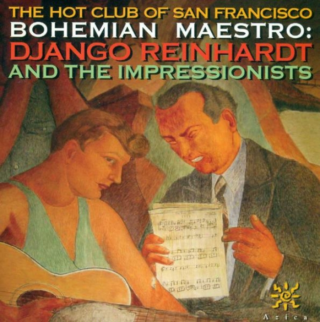 Hot Club Of San Francisco: Bohemian Maestro - Django Reinhardt And The mIpressionists
