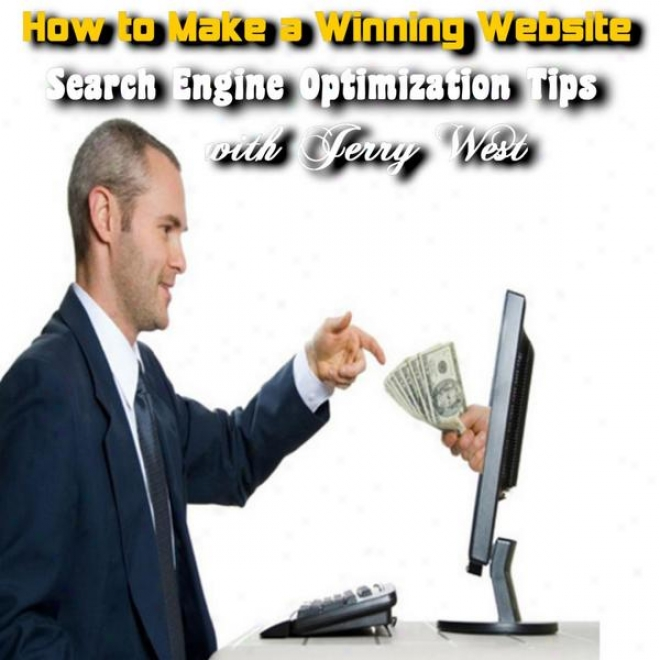 How To Make A Winning Website - Search Engine Optimization Tips With Jerry West