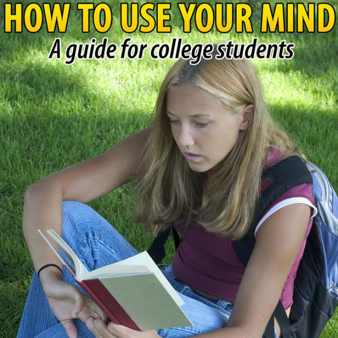 How To Use Your Mind - Increasing Mental Development And News In College