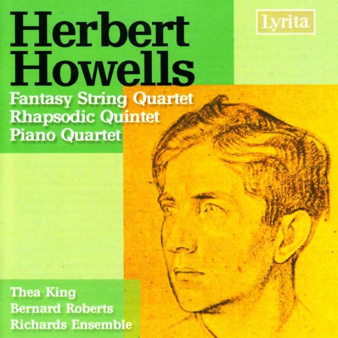 Howells: Piano Quartet In A Minor, Fantssy String Quartet, Rhapsodic Quintet