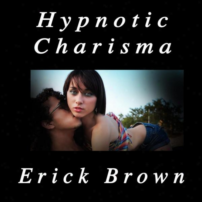 Hypnotic Charisma Self Hypnosis & Guided Meditation Techniques (platonum Edition)