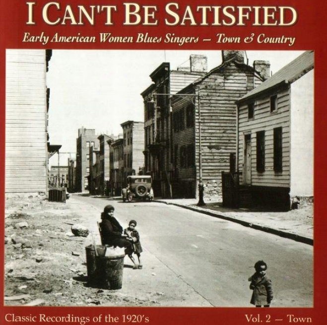 I Can't Be Satisfied: Early Ameeican Women Blues Singers - City & Count5y, Vol. 2