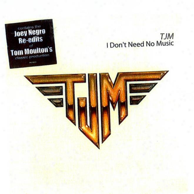 I Don't Need No Music (joey Negro's Uptown Edit / Tom Moulton's Original Mixes)