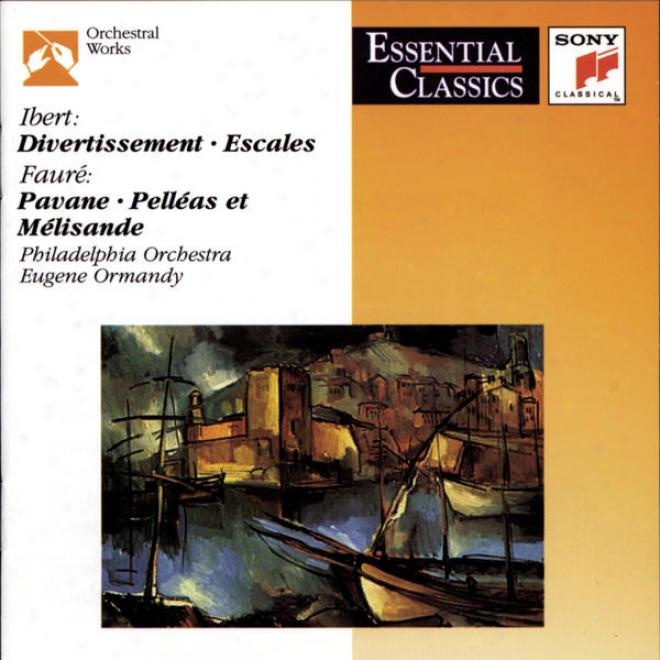 Ibert: Divwrrtissement; Escales; Faurã©: Pavane; Pelleas Et Melisande; Roussel: Bacchus Et Ariane