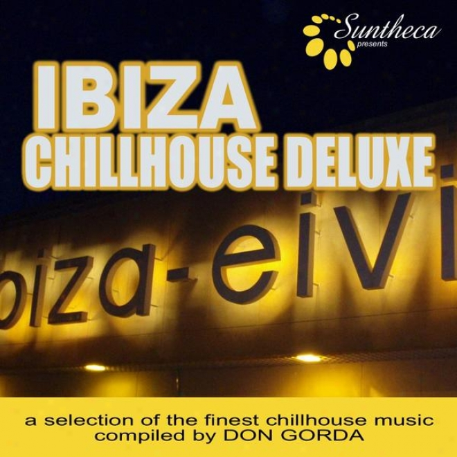 Ibiza Chillhouse Deluxe (compiled By Don Gorda) (a Selection Of The Finest Chillhouse Music)