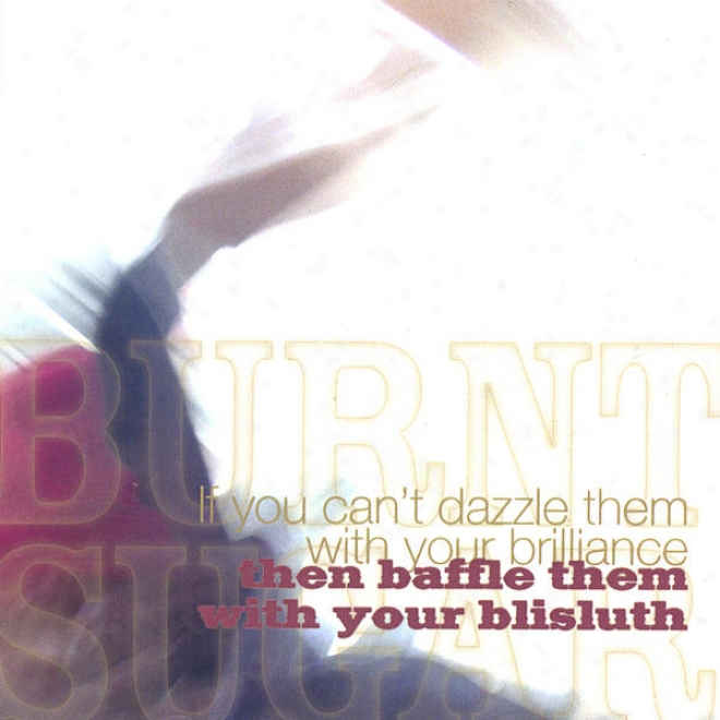 If You Can't Dazzle Them With You're Brilliance, Then Baffle Them With Your Blisluth