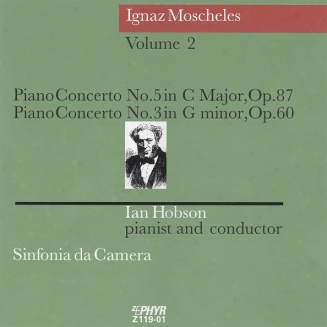 Ignaz Moscheles, Piano Concerto No 5 In C Major, Op 87 Et No 3 In G Minor, Op 60