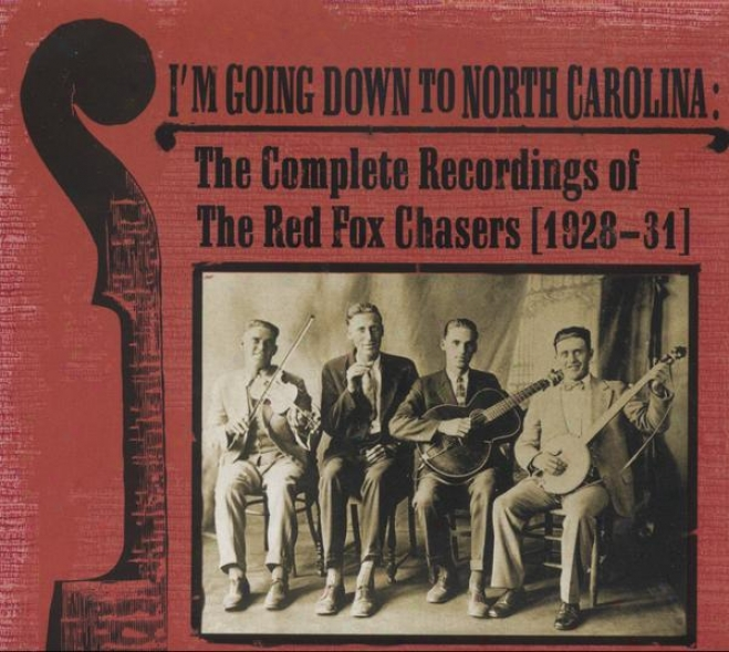 I'm Going Down To North Carolina : The Complete Recordings Of The Red Fox Chssers (1928-31)