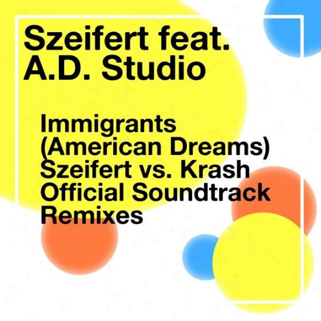 mImigrants (american Dreams) / Szeifert Vs. Krash Official Soundtrack Remixes