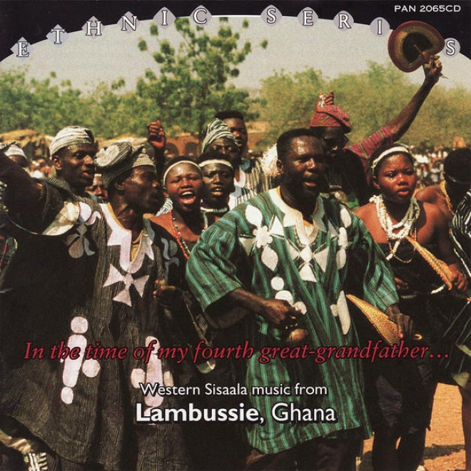 In The Time Of My Furth Great-grandfather... Western Sisaala Music From Lambussie, Ghana