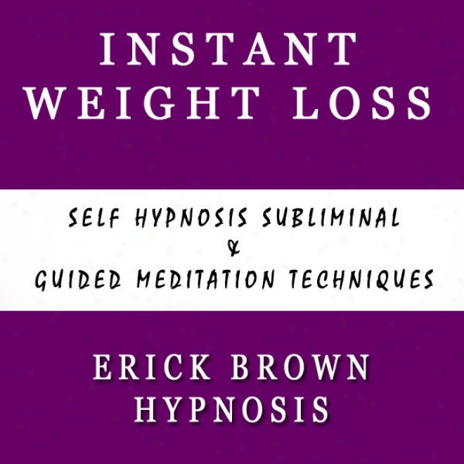 Instant Weight Loss Self Hypnosis Subliminal & Guided Meditation Techniques