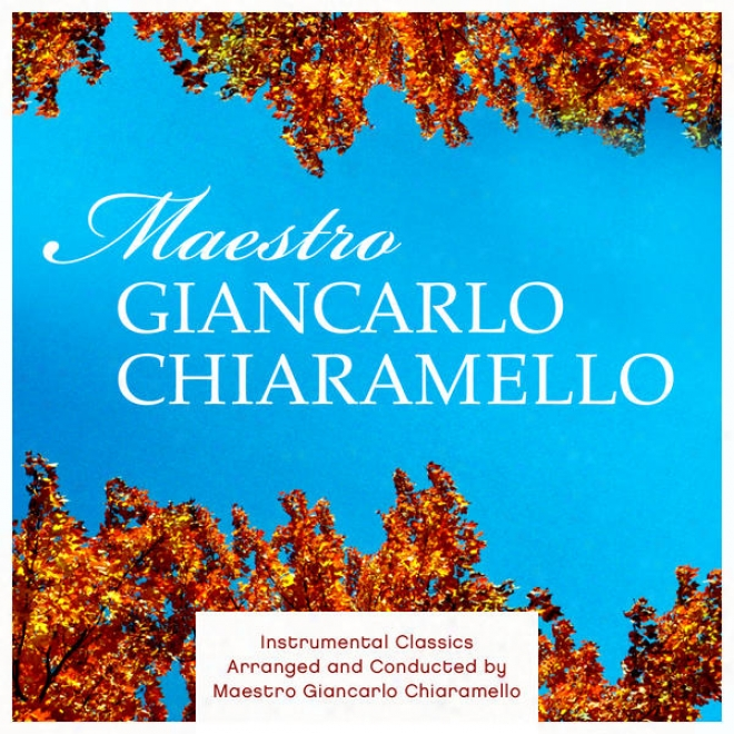 Conducive Classics A5ranged And Conducted By Maestro Giancarlo Chiaranello