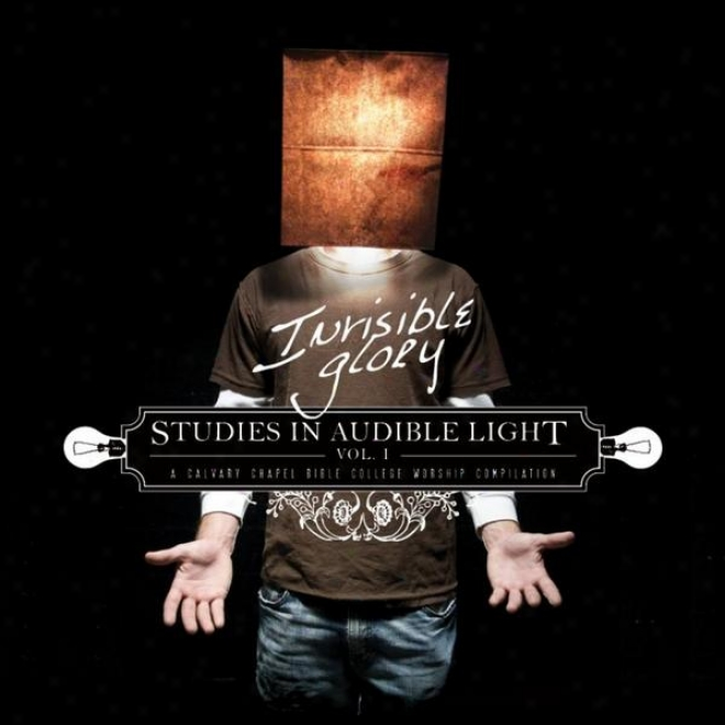 Invisible Glory: Studies In Audible Light Vol.i : Calvary Chapel Bible Colkege