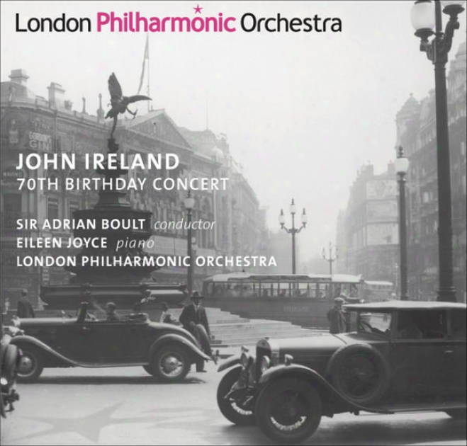 Ireland, J.: Piano Concerto / These Things Shall Be / A London Overture (70th Birthday Concert) (e.joyce, Llewellyn, London Philha