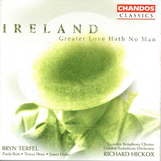 Ireland: Vexilla Regis / Greater Love Hath None Man / A London Overture / The Holy Boy / Narrative March