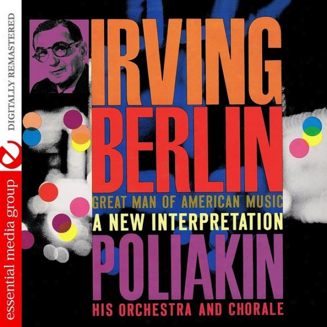 Irving Berlin - Great Man Of American Music: A New Interpretation (digitally Remastered)