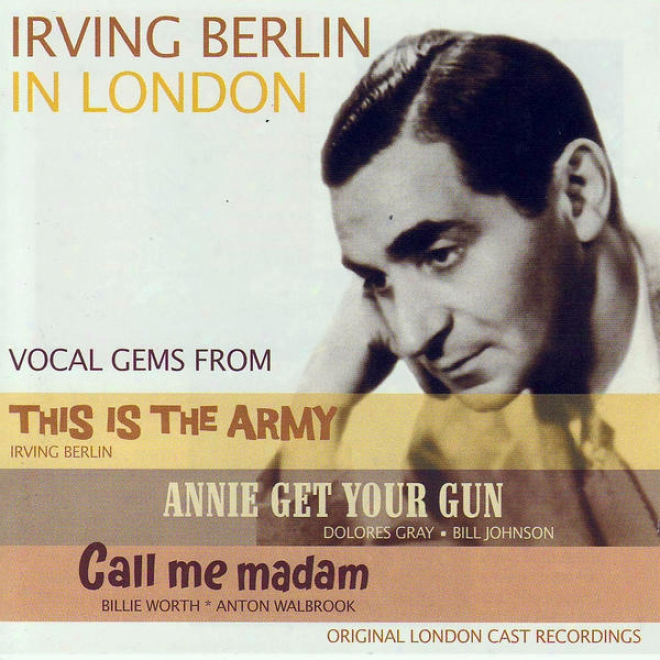 Irving Berlin In Loondon - Vocal Gems From: This Is The Army / Annie Get Your Gun / Call Me Madam
