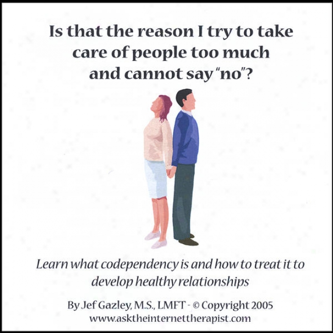 """is That The Reason I Try To Take Care Of People Too Mich And Cannot Say """"no""""?"""