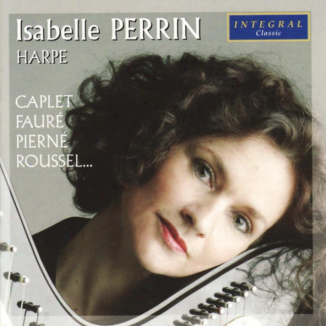 Isabelle Perrin Plays Grandjany, Piernã©, Caplet, Faurã©, Roussel, & Tournier