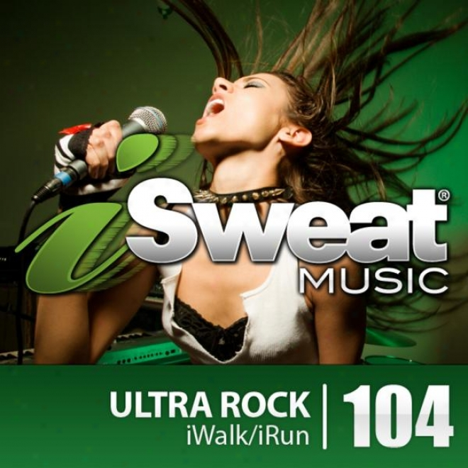 Isweat Fitness Music Vol. 104: Ultra Rock (140-158 Bpm For Running, Walking, Elliptical, Treadmill, Aerobics, Fitness)