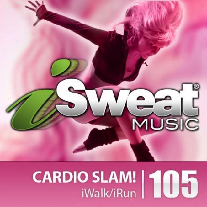 Isweat Fitness Music Vol.-105: Cardio Slam  (140-158 Bpm For Running, Walking, Elliptical, Treadmill, Aerobics, Fitness)