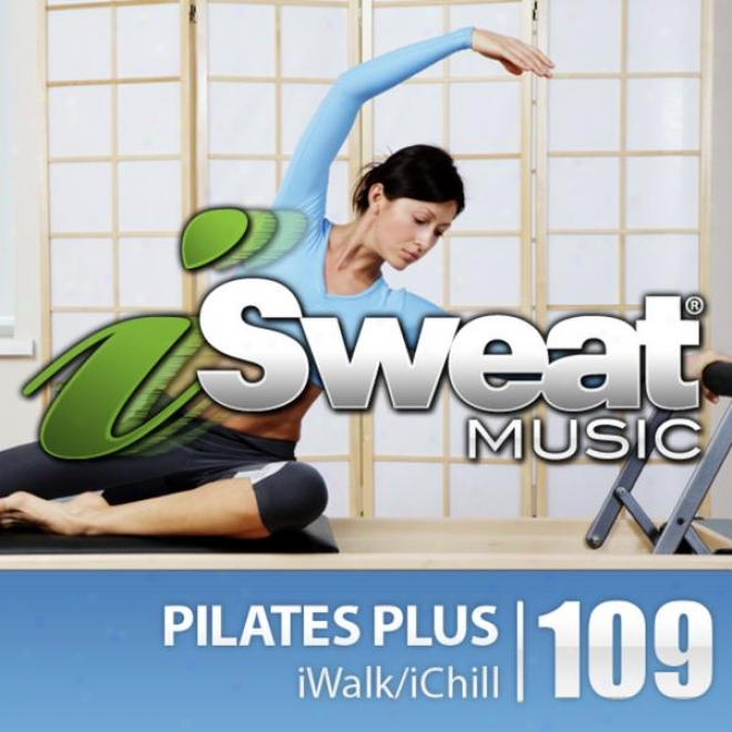 IsweatF itness Music Vll. 109: Pilates Plus (100 Bpm In quest of Pilates, Yoga, Elliptical, Stretching, Massage, Mind-body)