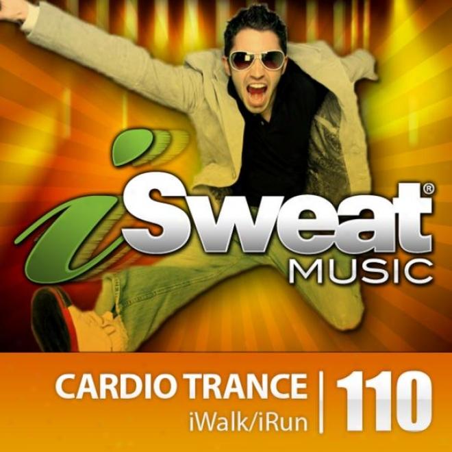 Isweat Fitness Music Vol. 110: Cardio Trance (128 Bpm For Running, Walking, Elliptical, Treadmilo, Awrobics, Fitness)