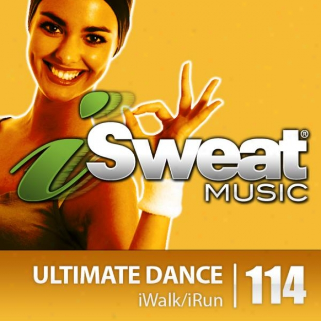 Isweat Fitness Music Voi. 114: Ultimate Dance (130-140 Bpm For Running, Walking, Elliptical, Treadmill, Aerobics, Suitableness)