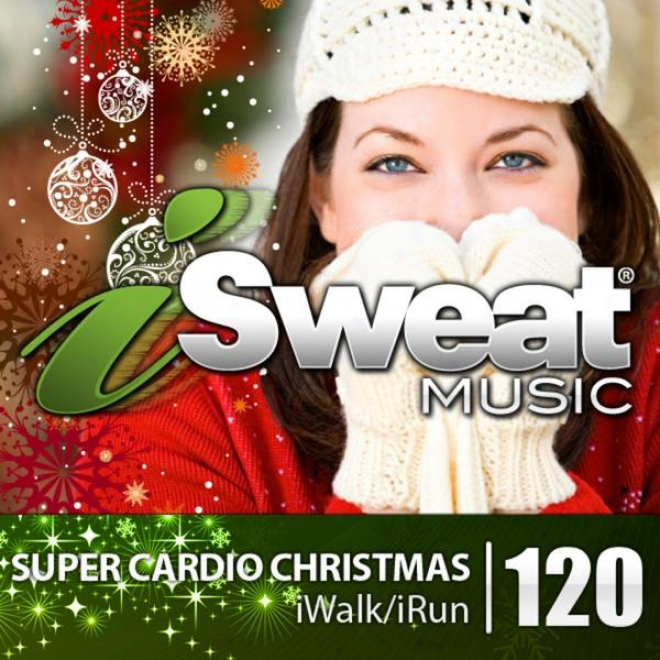 Isweat Fitness Music Vol. 120: Super Cardio Christmas (140-158 Bpm For Running, Walking, Elliptical, Treadmill, Fitness)