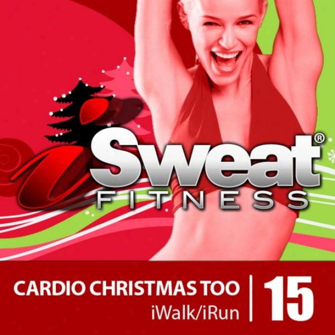 Isweat Qualification Music Vol. 15 Cardio Christmas Too- 145 Bpm For Running, Walking, Elliptical, Treadmill, Aerobics, Fitness