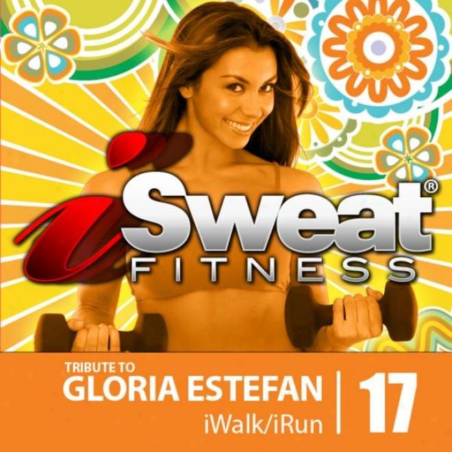 Isweat Fitness Music Vol. 17 - Tribute To Gloria Estefan- 145 Bpm For Running, Walking, Elliptical, Treadmill, Aerobics, Fitness