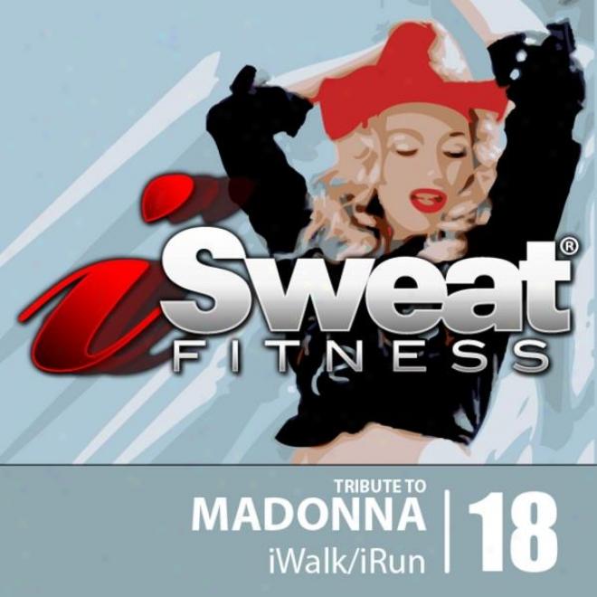Isweat Fitness Music Vol. 18 Tribute To Madonna 142-152 Bpm For Running, Walking, Elliptical, Treadmill, Aerobics, Fitness