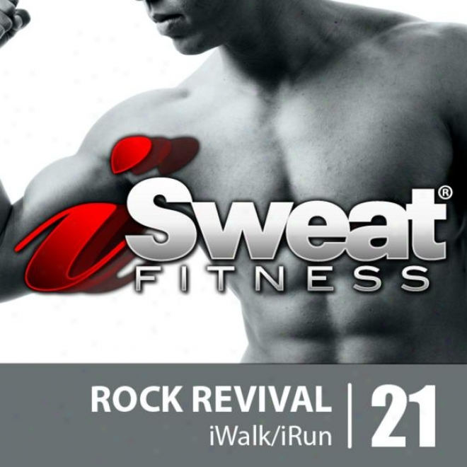 Isweat Fitness Music Vol. 21: Rock Revival (145 Bpm For Running, Walking,elliptical, Treadmill, Aerobics, Fitness)