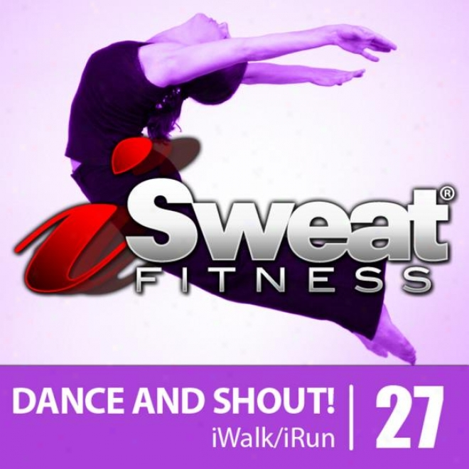 Isweat Fitness Music Vol. 28: Dance And Shout! (128 Bpm In the place of Running, Walking, Elliptical, Treadmill, Aerobics, Workout)