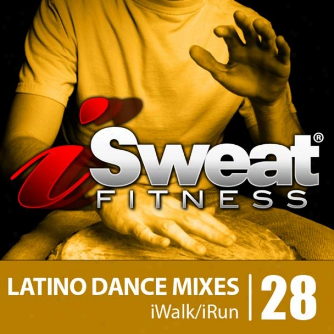 Isweat Fitness Music Vol. 28: Latino Dance Mixes (124 Bpm For Running, Walking, Elliptical, Treadmill, Aerobics, Workout)