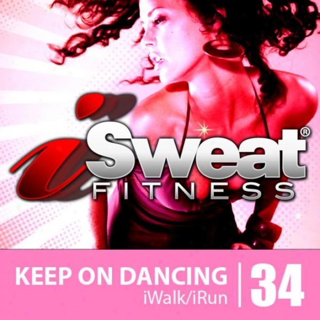 Isweat Fitness Melody Vol. 34: Keep On Dancing (124 Bpm For Running, Walking, Elliptical, Treadmill, Aerobics, Workout)