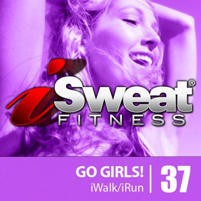 Isweat Fitness Music Vol. 37: Go Girls! (145 Bpm For Running, Walking, Elliptical, Treadmill, Aerobics, Workouts)