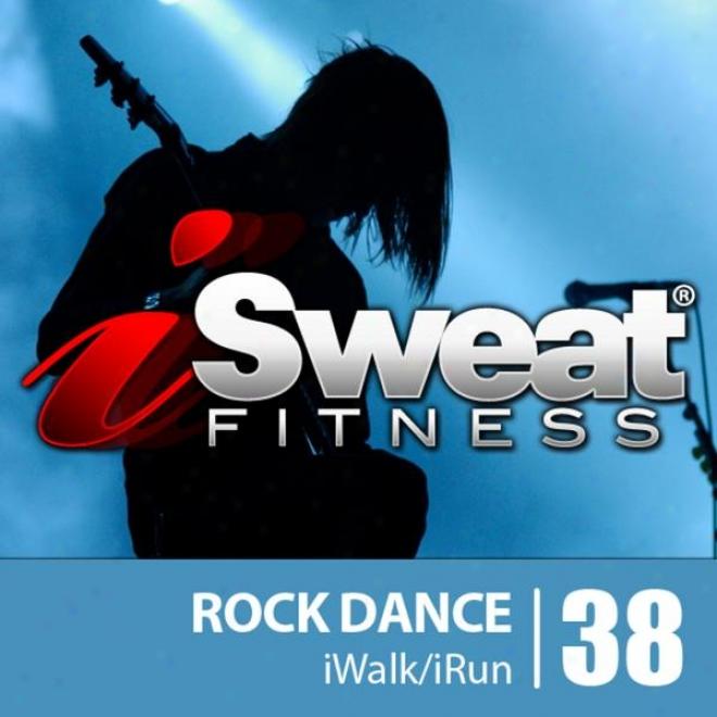 Isweat Fitness Music Vol. 38: Rock Dance (140-154 Bpm For Running, Walking, Elliptical, Treadmill, Aerobics, Workouts)