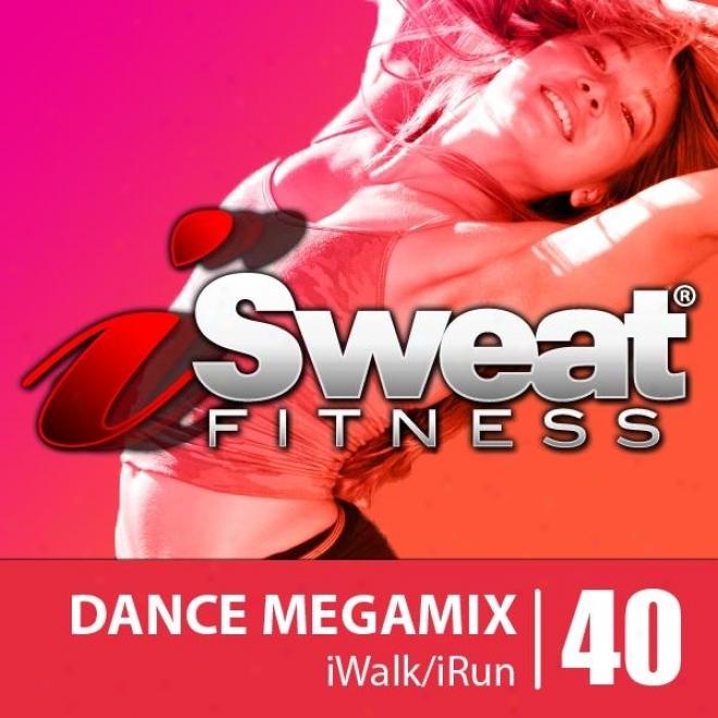 Isweat Fitness Music Vol. 40: Dance Megamix (1400 -152 Bpm For Running, Walking, Elliptical, Treadmill, Aerobics, Workouts)