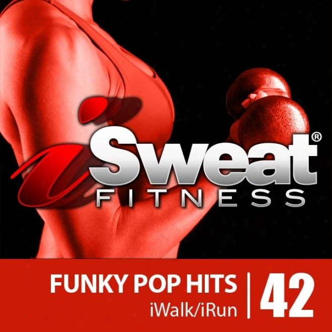 Isweat Fitness Music Vol. 42: Funky Pop Hits (128 Bpm For Running, Walking, Elliptical, Treadmill, Aerobics, Workouts)
