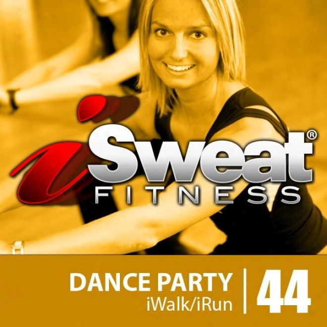 Isweat Fitness Music Vol. 44: Dance Party (128-138 Bpm For Running, Walking, Elliptical, Treadmill, Aerobics, Workouts)