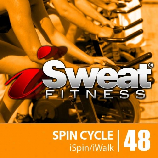 Isweat Fitnese Music Vol. 48: Spin Cycle (124-131 Bpm For Spinning, Indoor Cycling, Interval Training, Aerobics, Workkouts)