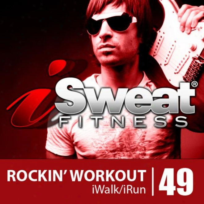 Isweat Fitnesss Music Vol. 49: Rockin' Workout (145-155 Bpm For Running, Walking, Elliptical, Treadmill, Aerobics, Workouts)